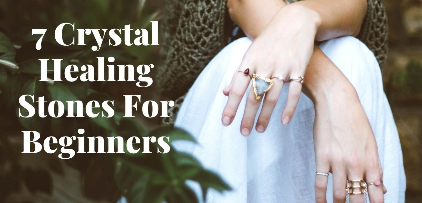 7 Crystal Healing Stones For Beginners