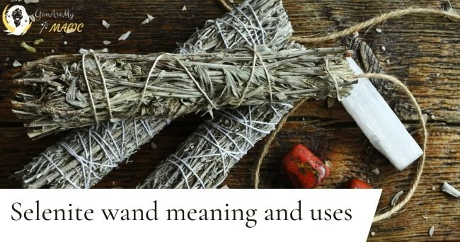 Selenite wand meaning and uses