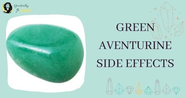 Side Effects of Green Aventurine